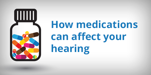 How medications can affect your hearing