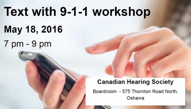Text with 9-1-1 workshop May 18, 2016 7-9 pm at Canadian Hearing Society, Oshawa